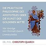 Die praktische Philosophie des Aristoteles: Oder die Kunst der goldenen Mitte | Christoph Quarch
