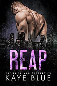 Reap (The Irish Mob Chronicles Book 2) by [Blue, Kaye]