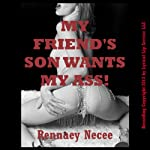 My Friend's Son Wants My Ass!: The MILF's First Anal Sex | Rennaey Necee
