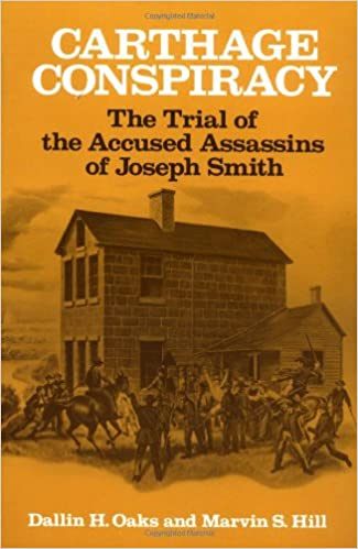 Carthage Conspiracy: The Trial of the Accused Assassins of Joseph Smith, Dallin H Oaks; Marvin S Hill