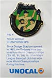 1 Pin - Four World Championships Los Angeles Dodgers Unocal Pin '63,'65,'81,88