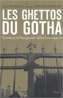 Les ghettos du gotha : comment la bourgeoisie défend ses espaces, Pinçon, Michel