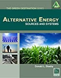 Alternative Energy: Sources and Systems (Go Green with Renewable Energy Resources)