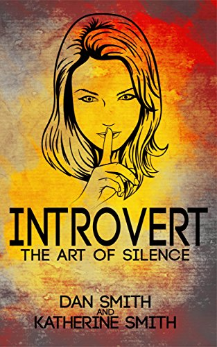 Introvert: The Art of Silence(The Secrets of being quiet-The Introverts code Hack)