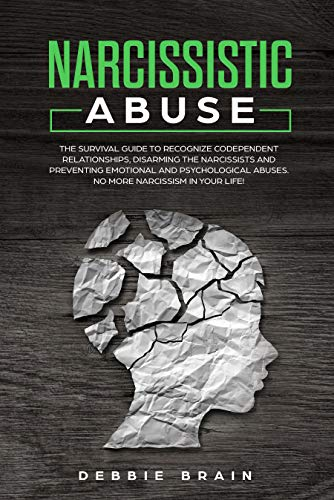 Narcissistic Abuse: The Survival Guide to Recognize Codependent Relationships, Disarming the Narcissists and Preventing Emotional and Psychological Abuses. No More Narcissism in Your Life! by [Brain, Debbie]