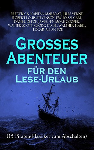 Groes Abenteuer fr den Lese-Urlaub (15 Piraten-Klassiker zum Abschalten): Der Fliegende Hollnder, Die Pirateninsel, Der rote Freibeuter, Der Pirat, ... Claus Strtebecker... (German Edition)