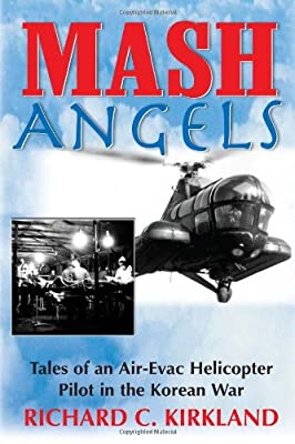 MASH Angels: Tales of an Air-Evac Helicopter Pilot in the Korean War by Burford Books