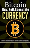 img - for Bitcoin: The Safest and Easiest Ways to Buy, Sell, Store, and Speculate Bitcoins Crypto Currency: The Age of Cryptocurrency: What The Government Doesn't Want You To Know About Bitcoins book / textbook / text book