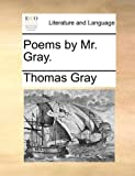Poems by Mr Gray, Thomas Gray, 1170760627