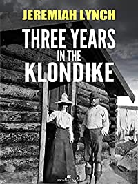 Three Years In The Klondike by Jeremiah Lynch ebook deal