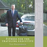 Fitness for the Traveling Executive, Tad Holtsinger, 145671516X