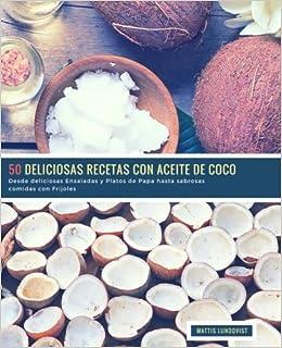 50 Deliciosas Recetas con Aceite de Coco: Desde deliciosas Ensaladas y Platos de Papa hasta sabrosas comidas con Frijoles: Volume 1: Amazon.es: Mattis ...