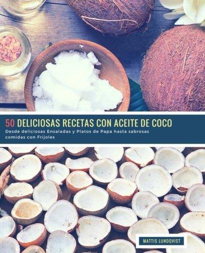50 Deliciosas Recetas con Aceite de Coco: Desde deliciosas Ensaladas y Platos de Papa hasta sabrosas comidas con Frijoles (Volume 1)  [Lundqvist, Mattis] (Tapa Blanda)