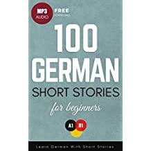 100 German Short Stories for Beginners: Learn German With Short Stories (German Edition)