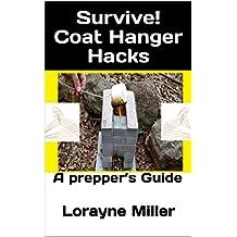 Survive! Coat Hanger Hacks : A prepper's Guide