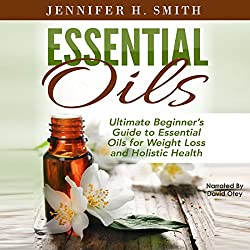 Essential Oils: Ultimate Beginner's Guide to Essential Oils for Weight Loss and Holistic Health