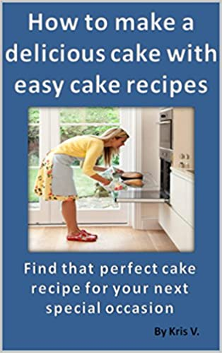 Free pdf books download How to make a delicious cake with easy cake recipes - Simple cake recipes for any occasion (cake recipes, how to bake a cake, basic cake recipe) suomeksi PDF ePub iBook