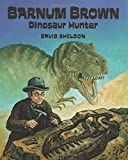 Barnum Brown: Dinosaur Hunter by David Sheldon (2006-10-03)