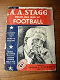 LIFE STORY OF AMOS ALONZO STAGG: Grand Old Man of Football