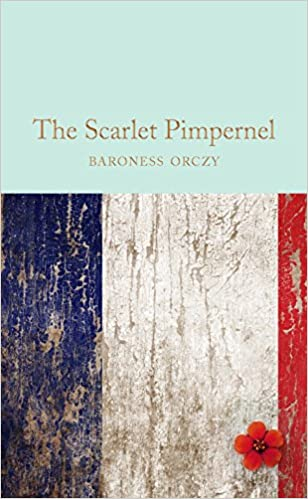 The Scarlet Pimpernel Macmillan Collector S Library Book 123 Kindle Edition By Orczy Baroness Mantel Hilary Literature Fiction Kindle Ebooks Amazon Com