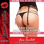 Aria's Sexy Backdoor Stories: Going for Where It's Tightest!: Five First Anal Sex Erotica Stories | Aria Scarlett