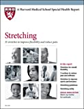 Harvard Medical School Stretching: 35 exercises to improve flexibility and reduce pain (Harvard Health Medical School Special Health Reports)