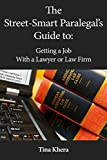 The Street-Smart Paralegal s Guide to: Getting a Job With a Lawyer or Law Firm