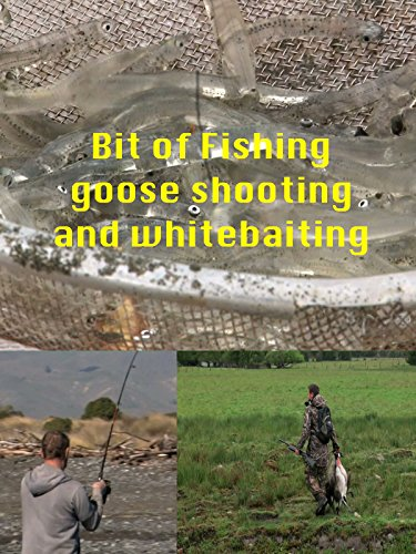 A Bit of Fishing, Goose shooting and Whitebaiting on Amazon Prime Video UK