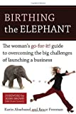 img - for Birthing the Elephant: The Woman's Go-For-It! Guide to Overcoming the Big Challenges of Launching a Business by Abarbanel, Karin, Freeman, Bruce(March 1, 2008) Paperback book / textbook / text book