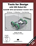Tools for Design with VEX Robot Kit : AutoCAD 2012 and Autodesk Inventor 2012, Shih, Randy, 1585036854