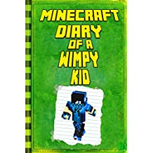 Minecraft: Diary of a Wimpy Minecraft Kid: Legendary Minecraft Diary. An Unnoficial Minecraft Adventure Story Book for Kids (Minecraft Books, Minecraft Books For Kids, Minecraft Diary)