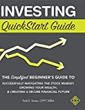 img - for Investing QuickStart Guide: The Simplified Beginner's Guide to Successfully Navigating the Stock Market, Growing Your Wealth, & Creating a Secure Financial Future book / textbook / text book