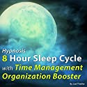 Hypnosis 8 Hour Sleep Cycle with Time Management Organization Booster: The Sleep Learning System Speech by  Joel Thielke Narrated by  Joel Thielke