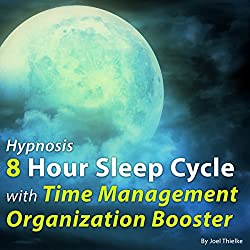 Hypnosis 8 Hour Sleep Cycle with Time Management Organization Booster