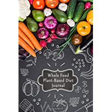 Whole Food Plant-Based Diet Journal: 60 Day WFPB Whole Food Plant-Based Diet Journal & Food Log