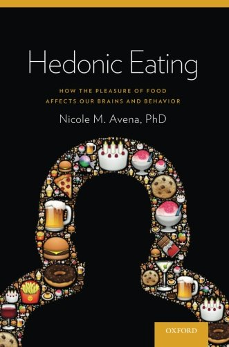 (Hedonic Eating: How the Pleasure of Food Affects Our Brains and Behavior)