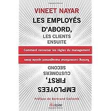 Les Employés d'abord, les clients ensuite: Comment Renverser Les Règles Du Management