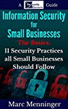 img - for Information Security for Small Businesses - The Basics: 11 Security Practices all Small Businesses Should Follow book / textbook / text book