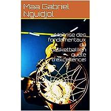 Maîtrise des fondamentaux du basketball(en quête d'excellence) (French Edition)