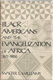 Black Americans and the Evangelization of Africa, 1877-1900, Walter L. Williams, 0299089207