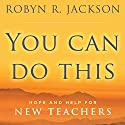 You Can Do This: Hope and Help for New Teachers Audiobook by Robyn R. Jackson Narrated by Tami Romani