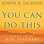 You Can Do This: Hope and Help for New Teachers | Robyn R. Jackson