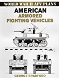 American Armored Vehicles: World War II Armored Fighting Vehicle Plans (World War II AFV Plans)