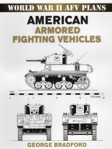 World War II AFV Plans: American Armored Fighting Vehicles (World War II Armored Fighting Vehicle Plans)