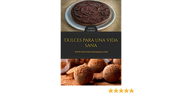 Dulces para una Vida Sana: Repostería Natural para Vivir Sanos (Spanish Edition) - Kindle edition by David Guibert Galar. Health, Fitness & Dieting Kindle ...
