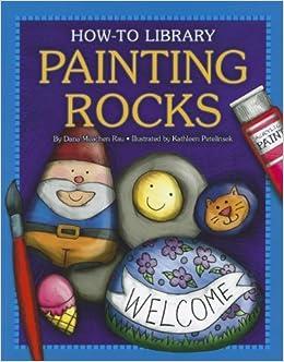 Painting Rocks How To Library Cherry Lake Marsico Katie 9781610806534 Amazon Com Books