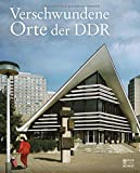 Verschwundene Orte der DDR