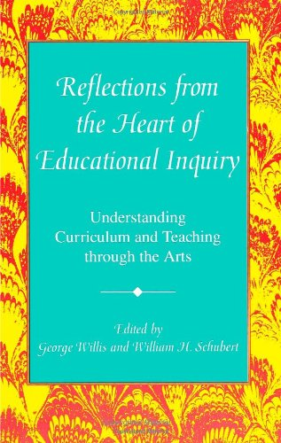 Reflections from the Heart of Educational Inquiry: Understanding Curriculum and Teaching Through the Arts (Curriculum Issues and Inquiries)