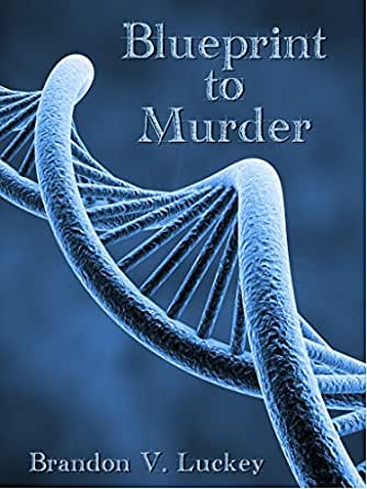 Blueprint To Murder Kindle Edition By Brandon Luckey