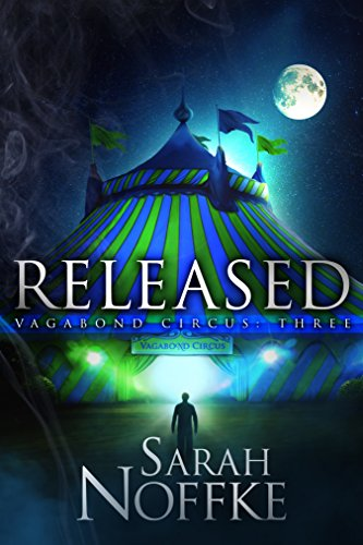 Released: A YA Circus Fantasy Adventure (A Dream Traveler Series: Vagabond Circus Book 3)